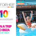 Wet For Her fête ses 10 ans et vous fait gagner un voyage pour 2 personnes au Velvet Ibiza Festival !