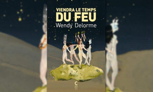 Wendy Delorme, Viendra le temps du feu (2021) : dystopie fasciste et utopie queerféministe